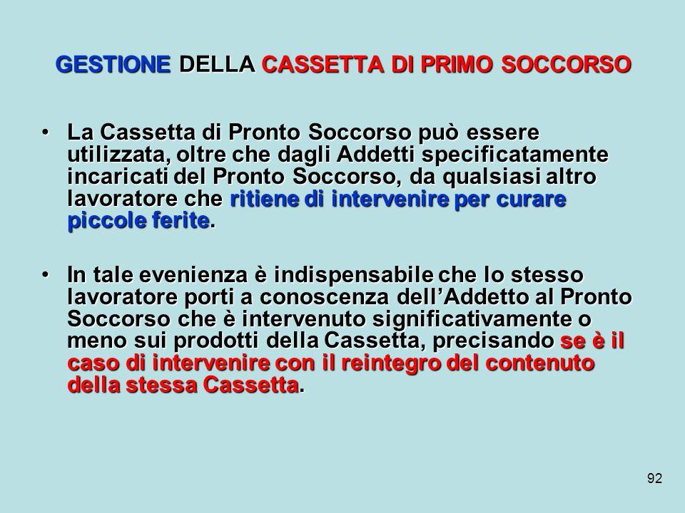 92 GESTIONE DELLA CASSETTA DI PRIMO SOCCORSO La Cassetta di Pronto Soccorso può essere utilizzata, oltre che dagli Addetti specificatamente incaricati