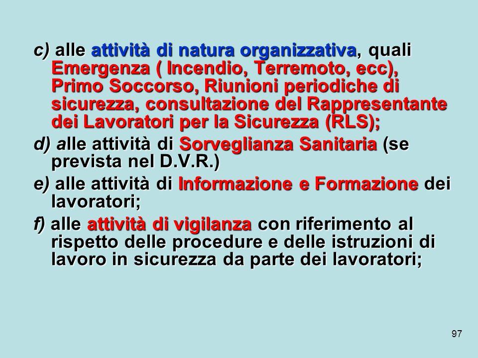 97 c) alle attività di natura organizzativa, quali Emergenza ( Incendio, Terremoto, ecc), Primo Soccorso, Riunioni periodiche di sicurezza, consultazi