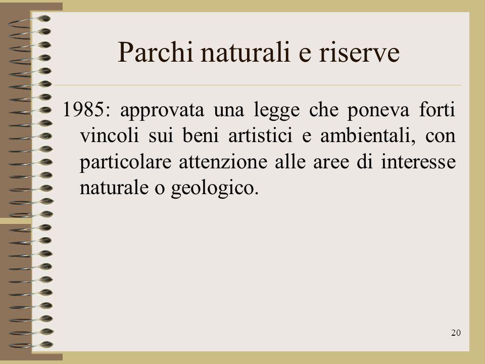 21 Parchi naturali e riserve Inizio del XXI sec.: le zone protette rappresentano circa un sesto del territorio italiano.