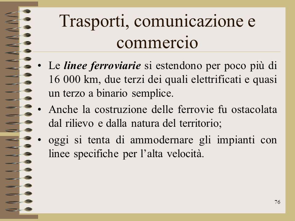 77 Trasporti, comunicazione e commercio LItalia è ricca di porti; quello di Genova è il secondo del Mediterraneo dopo Marsiglia per movimentazione di merci; la flotta mercantile italiana è tra le prime 15 al mondo.