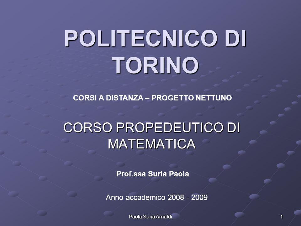 Paola Suria Arnaldi 1 POLITECNICO DI TORINO CORSO PROPEDEUTICO DI MATEMATICA CORSI A DISTANZA – PROGETTO NETTUNO Anno accademico 2008 - 2009 Prof.ssa