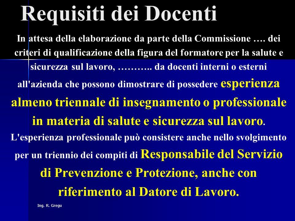 Ing. R. Gregu Requisiti dei Docenti In attesa della elaborazione da parte della Commissione …. dei criteri di qualificazione della figura del formator