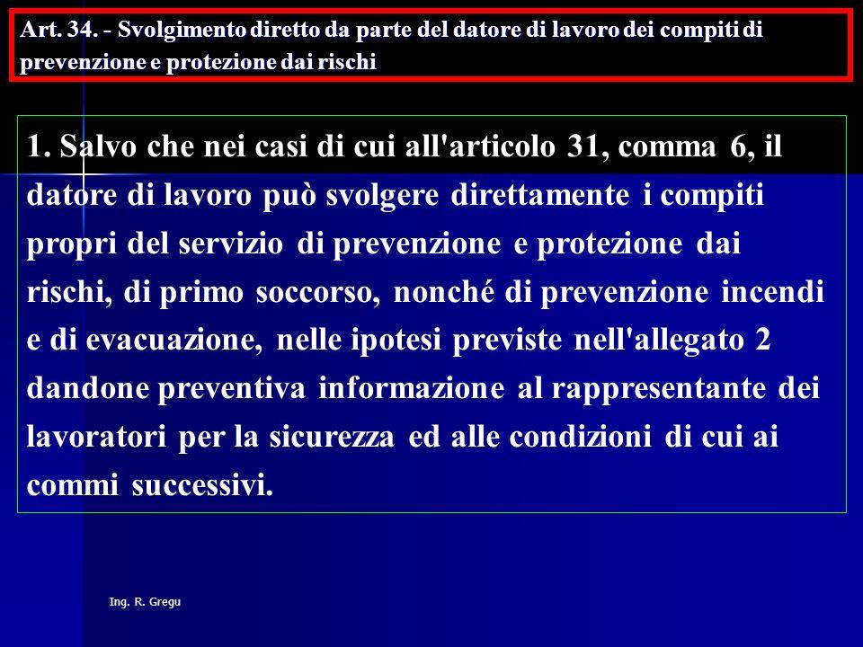 Ing. R. Gregu 1. Salvo che nei casi di cui all'articolo 31, comma 6, il datore di lavoro può svolgere direttamente i compiti propri del servizio di pr