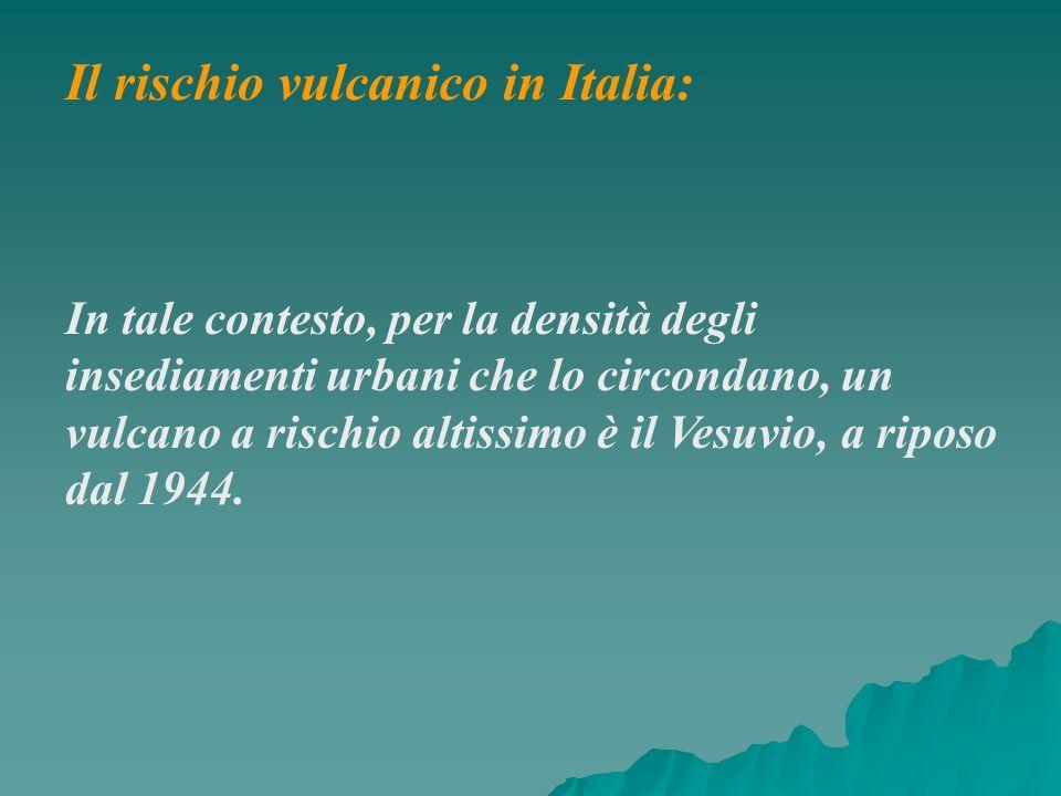 In tale contesto, per la densità degli insediamenti urbani che lo circondano, un vulcano a rischio altissimo è il Vesuvio, a riposo dal 1944. Il risch