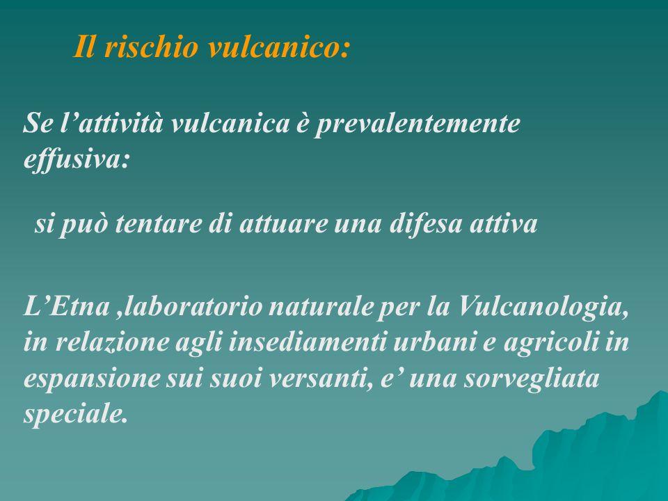Il rischio vulcanico: Se lattività vulcanica è prevalentemente effusiva: si può tentare di attuare una difesa attiva LEtna,laboratorio naturale per la
