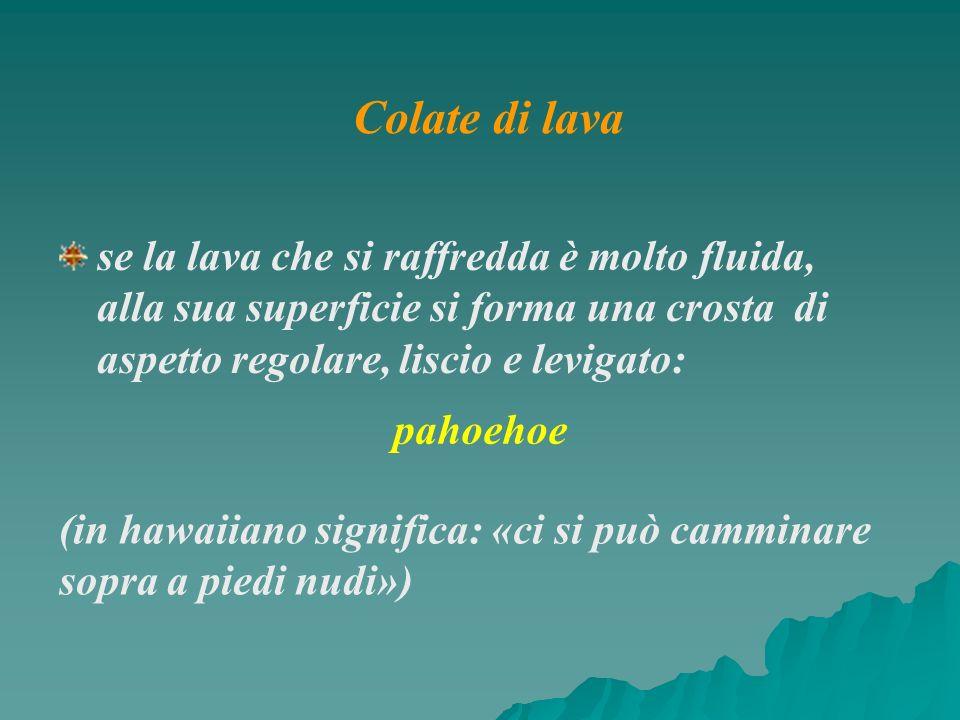 se la lava che si raffredda è molto fluida, alla sua superficie si forma una crosta di aspetto regolare, liscio e levigato: (in hawaiiano significa: «