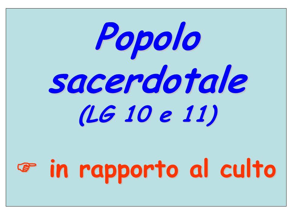 Popolo sacerdotale (LG 10 e 11) in rapporto al culto in rapporto al culto