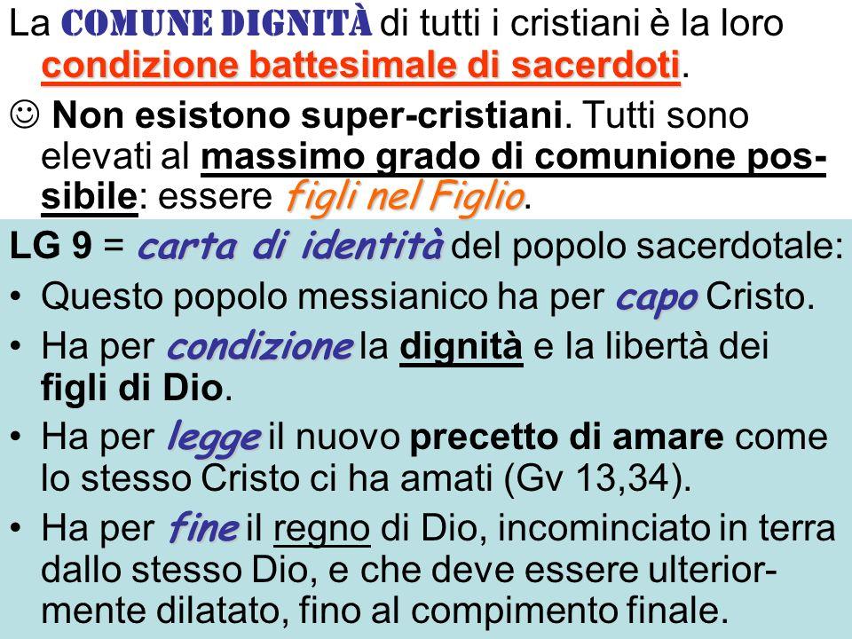 condizione battesimale di sacerdoti La comune dignità di tutti i cristiani è la loro condizione battesimale di sacerdoti. figli nel Figlio Non esiston