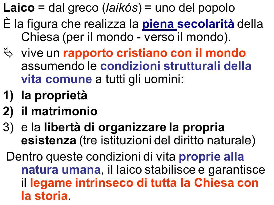 Laico = dal greco (laikós) = uno del popolo È la figura che realizza la piena secolarità della Chiesa (per il mondo - verso il mondo).