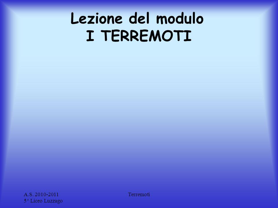A.S. 2010-2011 5^ Liceo Luzzago Terremoti Lezione del modulo I TERREMOTI