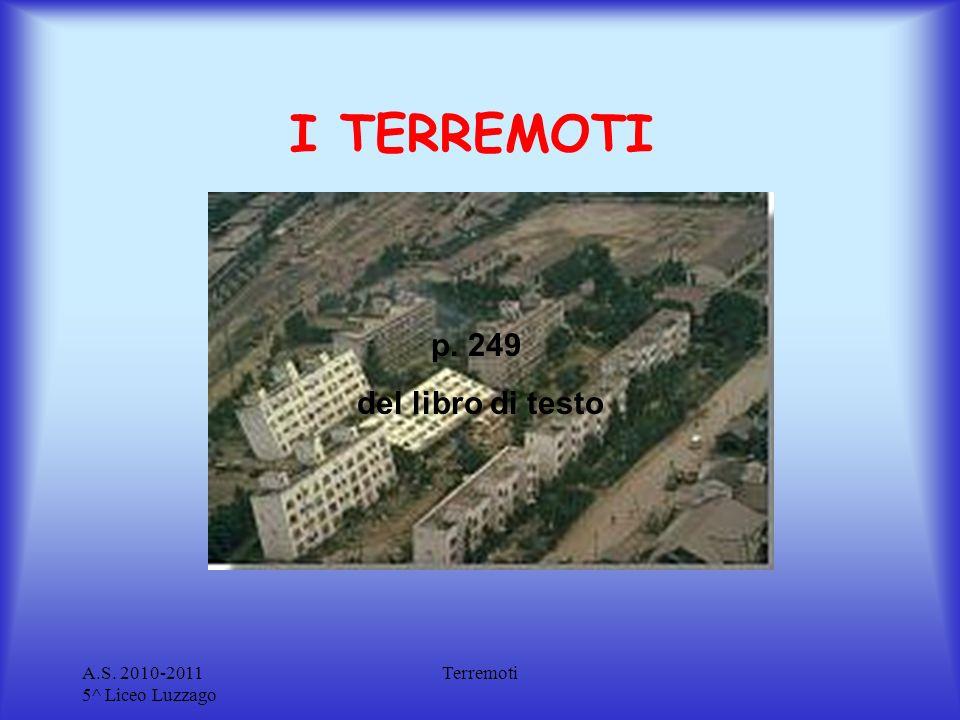 A.S. 2010-2011 5^ Liceo Luzzago Terremoti I TERREMOTI p. 249 del libro di testo