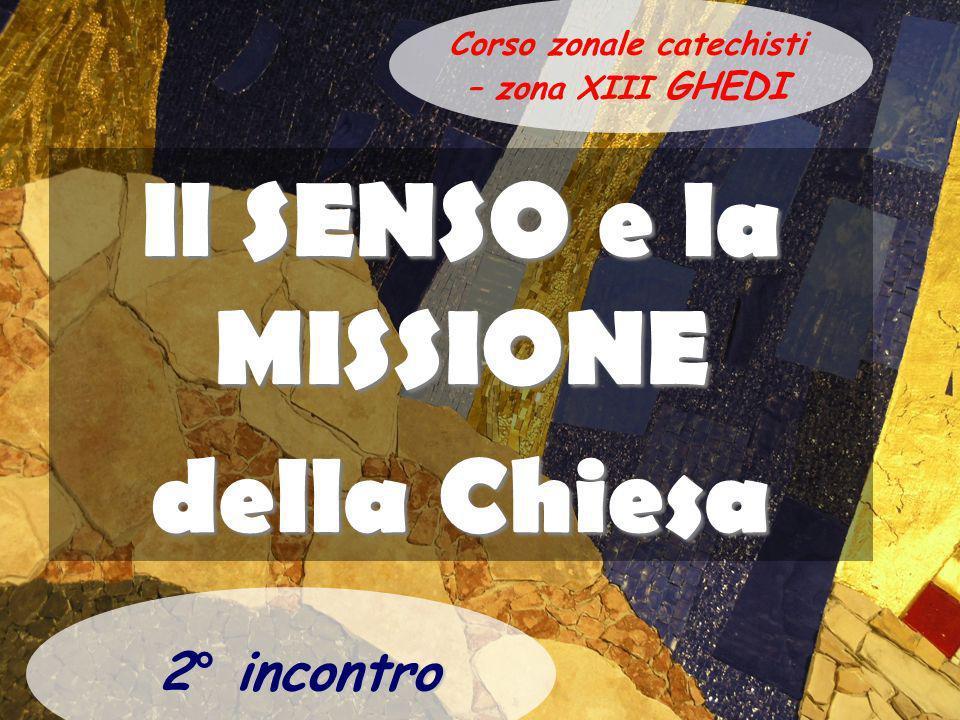 Il SENSO e la MISSIONE della Chiesa 2° incontro GHEDI Corso zonale catechisti – zona XIII GHEDI