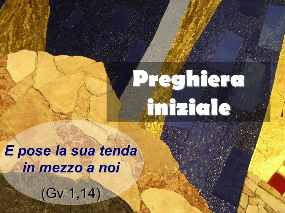 Preghiera iniziale E pose la sua tenda in mezzo a noi (Gv 1,14)