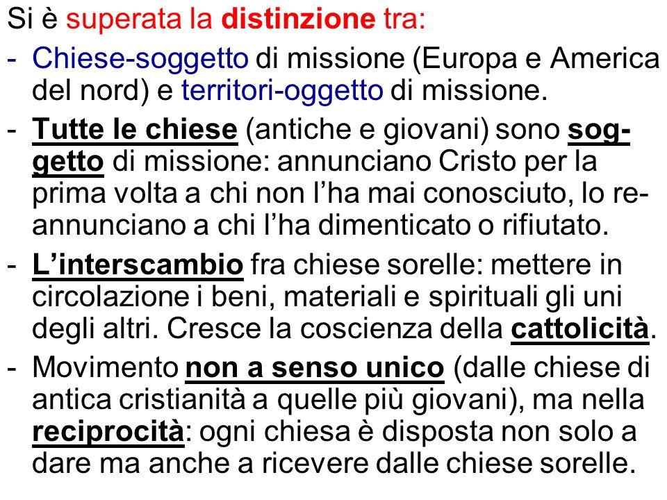 Si è superata la distinzione tra: -Chiese-soggetto di missione (Europa e America del nord) e territori-oggetto di missione.