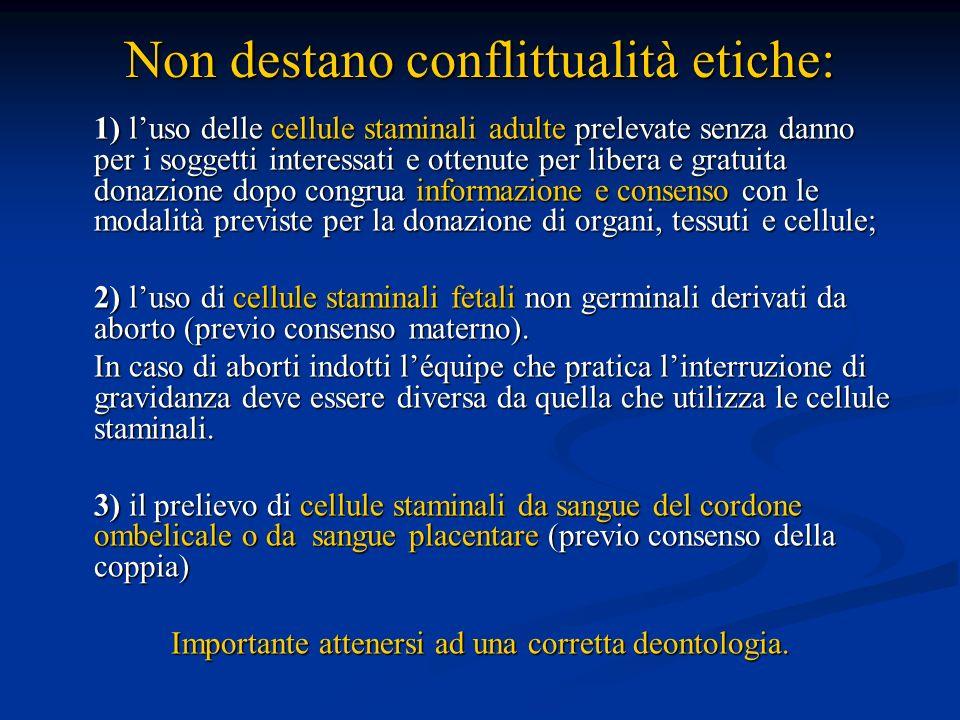 Non destano conflittualità etiche: 1) luso delle cellule staminali adulte prelevate senza danno per i soggetti interessati e ottenute per libera e gra