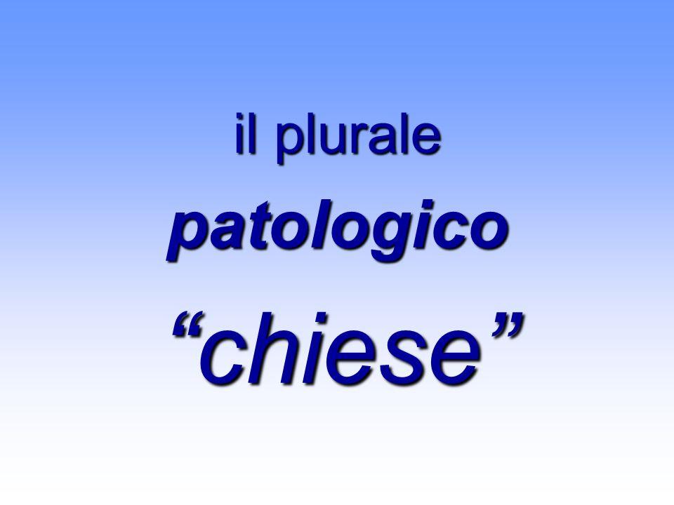 il plurale patologicochiese