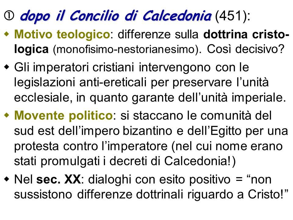 dopo il Concilio di Calcedonia dopo il Concilio di Calcedonia (451): Motivo teologico: differenze sulla dottrina cristo- logica (monofisimo-nestoriane