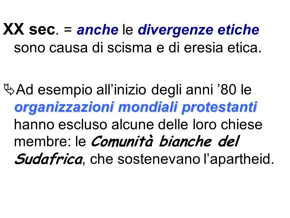 XX sec. = anche le divergenze etiche sono causa di scisma e di eresia etica. organizzazioni mondiali protestanti Ad esempio allinizio degli anni 80 le