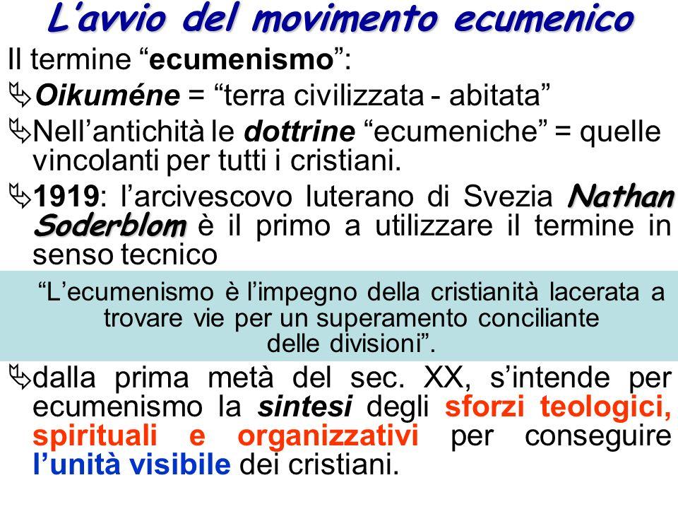 Lavvio del movimento ecumenico Il termine ecumenismo: Oikuméne = terra civilizzata - abitata Nellantichità le dottrine ecumeniche = quelle vincolanti