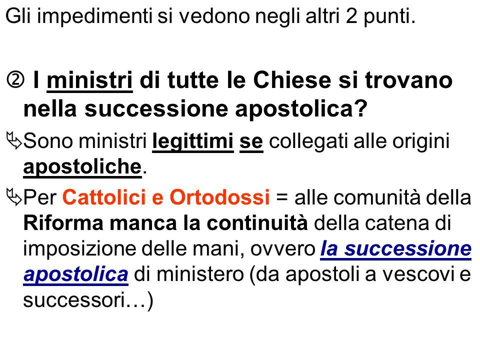 Gli impedimenti si vedono negli altri 2 punti. I ministri di tutte le Chiese si trovano nella successione apostolica? Sono ministri legittimi se colle