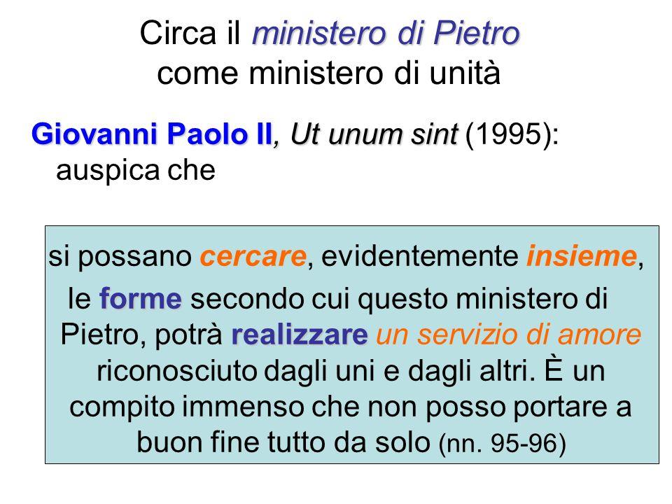 ministero di Pietro Circa il ministero di Pietro come ministero di unità Giovanni Paolo II, Ut unum sint Giovanni Paolo II, Ut unum sint (1995): auspi
