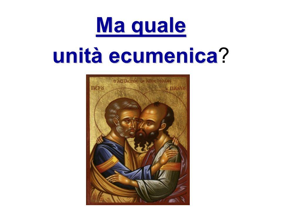 Ma quale unità ecumenica unità ecumenica?