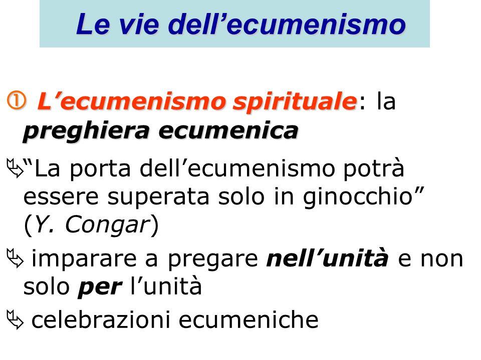 Le vie dellecumenismo Lecumenismo spirituale preghiera ecumenica Lecumenismo spirituale: la preghiera ecumenica La porta dellecumenismo potrà essere s