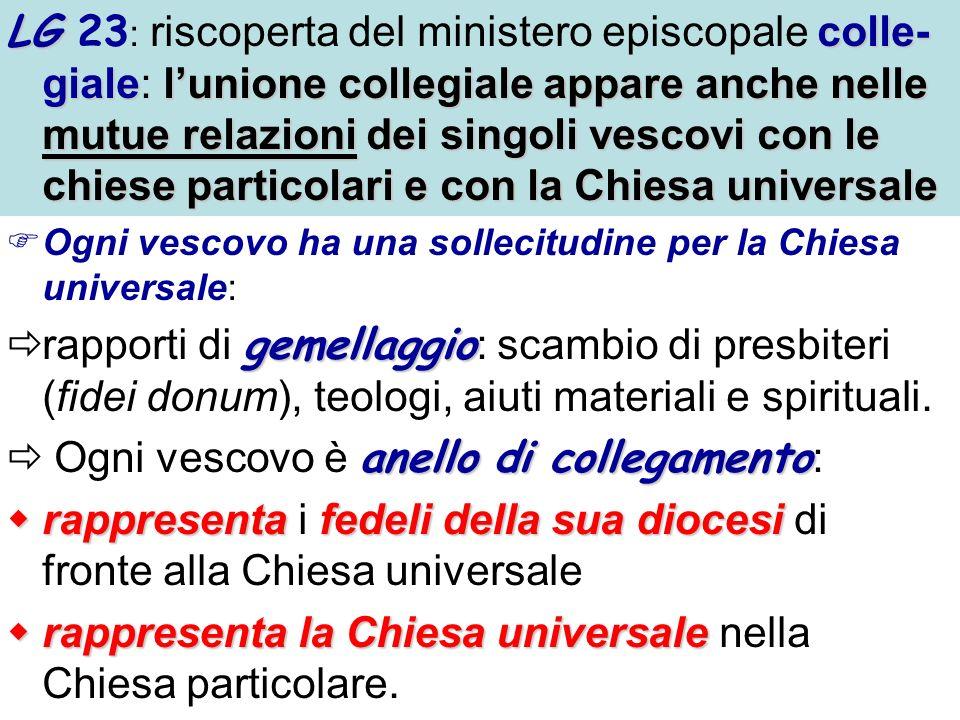 LG colle- giale lunione collegiale appare anche nelle mutue relazioni dei singoli vescovi con le chiese particolari e con la Chiesa universale LG 23 :