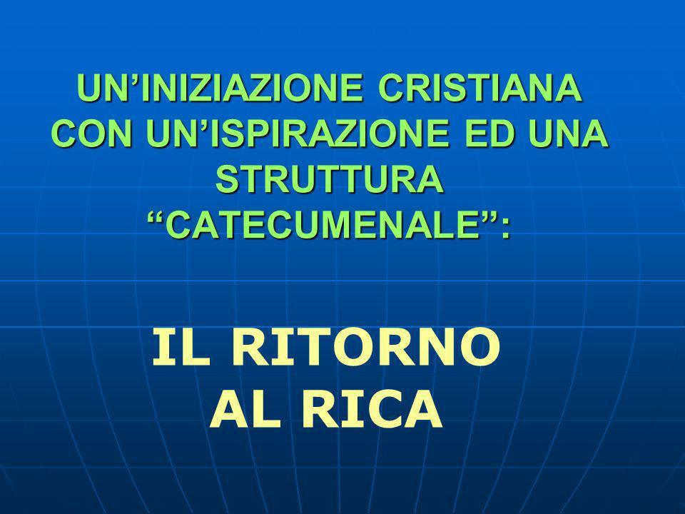 UNINIZIAZIONE CRISTIANA CON UNISPIRAZIONE ED UNA STRUTTURA CATECUMENALE: IL RITORNO AL RICA