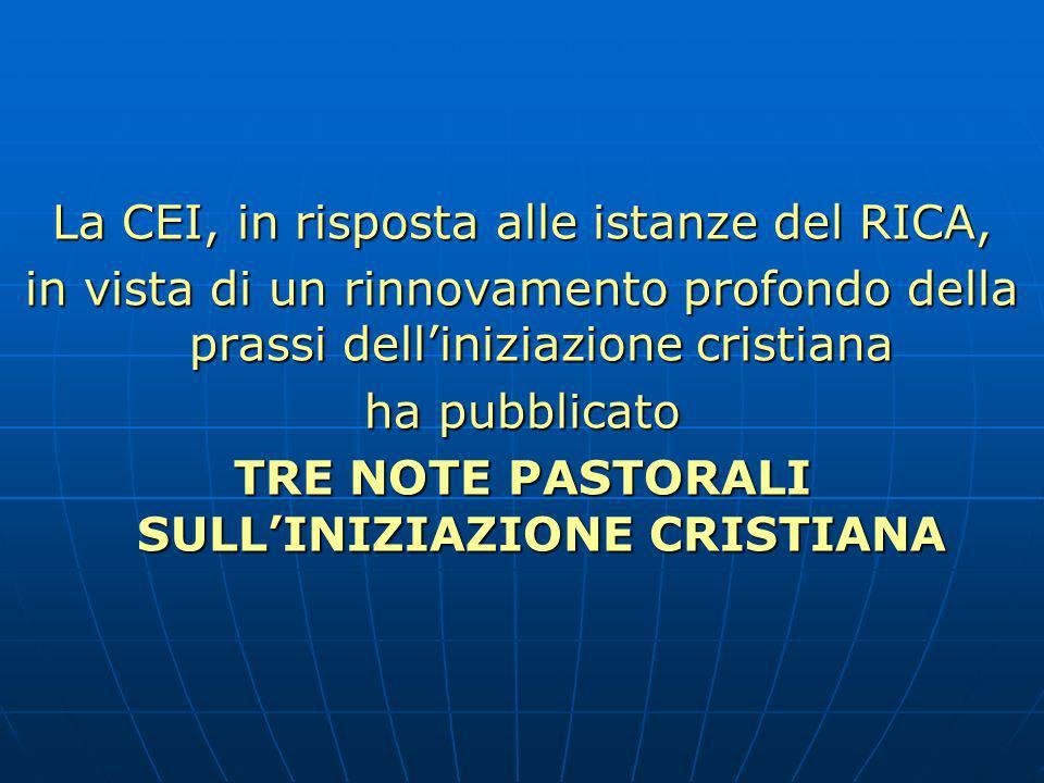 La CEI, in risposta alle istanze del RICA, in vista di un rinnovamento profondo della prassi delliniziazione cristiana ha pubblicato TRE NOTE PASTORALI SULLINIZIAZIONE CRISTIANA