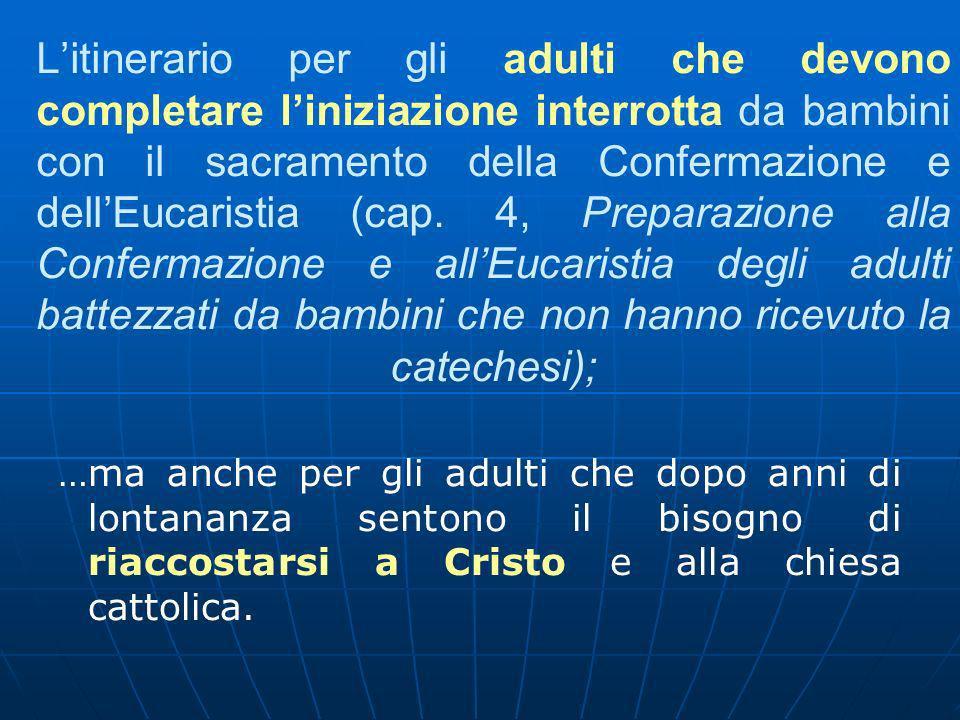 Litinerario per gli adulti che devono completare liniziazione interrotta da bambini con il sacramento della Confermazione e dellEucaristia (cap.