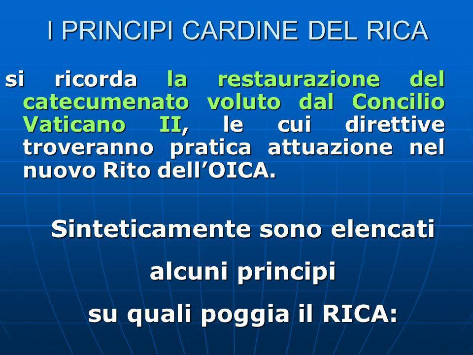 I PRINCIPI CARDINE DEL RICA si ricorda la restaurazione del catecumenato voluto dal Concilio Vaticano II, le cui direttive troveranno pratica attuazione nel nuovo Rito dellOICA.