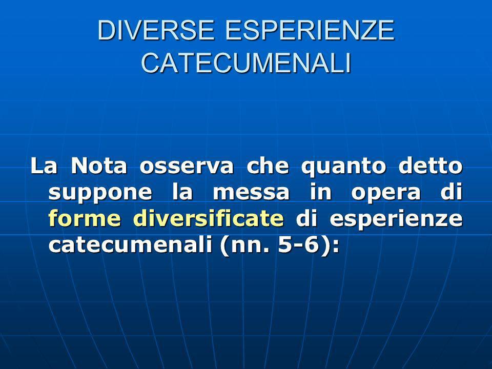DIVERSE ESPERIENZE CATECUMENALI La Nota osserva che quanto detto suppone la messa in opera di forme diversificate di esperienze catecumenali (nn.
