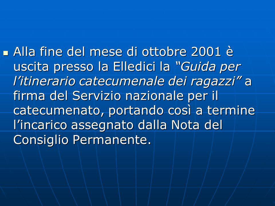 Alla fine del mese di ottobre 2001 è uscita presso la Elledici la Guida per litinerario catecumenale dei ragazzi a firma del Servizio nazionale per il catecumenato, portando così a termine lincarico assegnato dalla Nota del Consiglio Permanente.