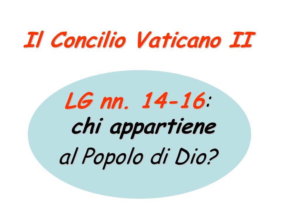 Il Concilio Vaticano II LG nn. 14-16: chi appartiene al Popolo di Dio?