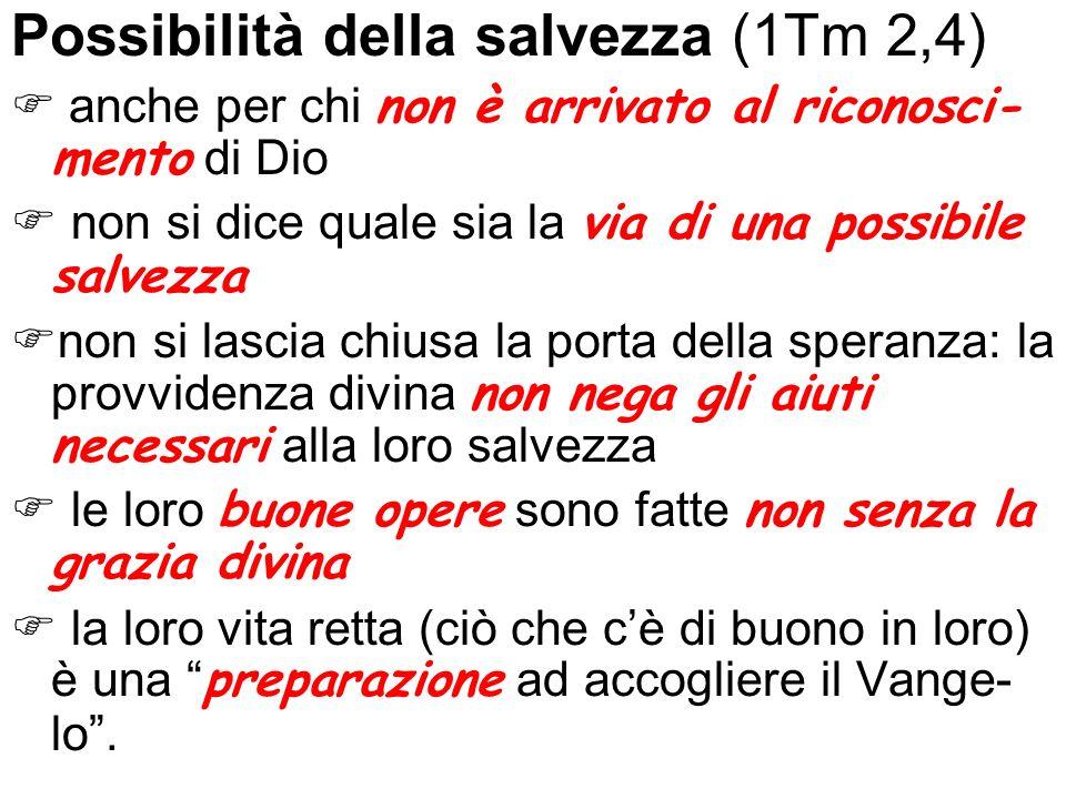 Possibilità della salvezza (1Tm 2,4) anche per chi non è arrivato al riconosci- mento di Dio non si dice quale sia la via di una possibile salvezza no