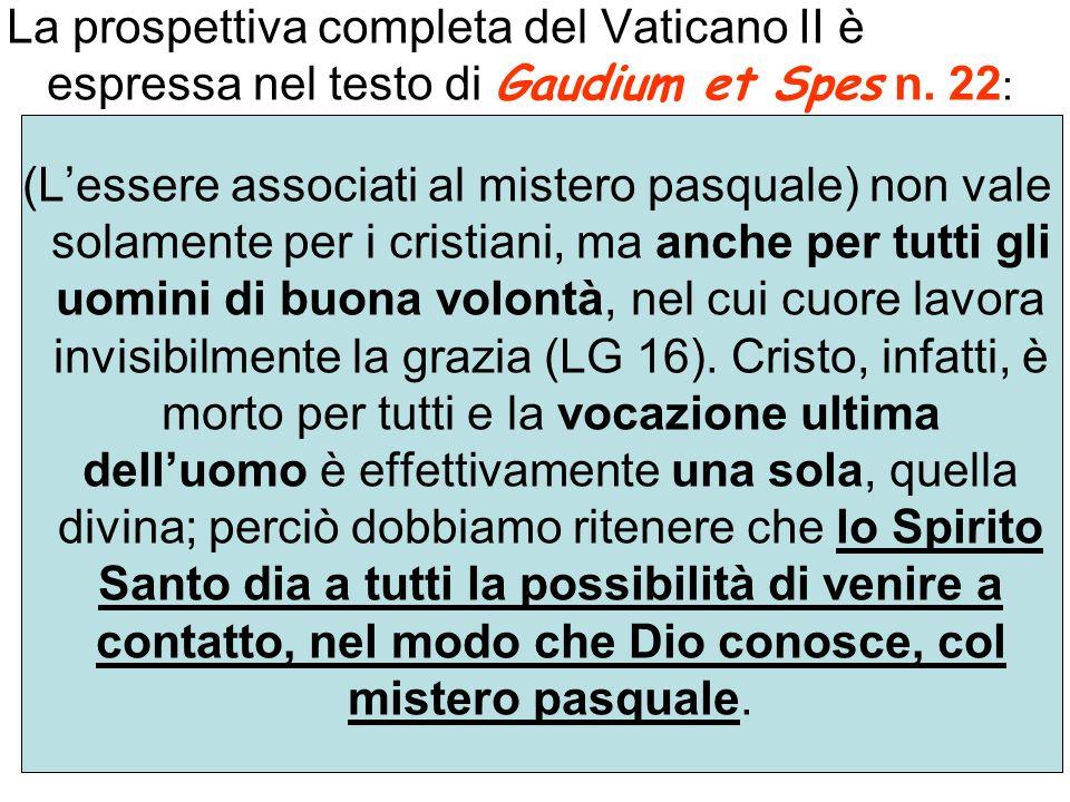 La prospettiva completa del Vaticano II è espressa nel testo di Gaudium et Spes n. 22 : (Lessere associati al mistero pasquale) non vale solamente per