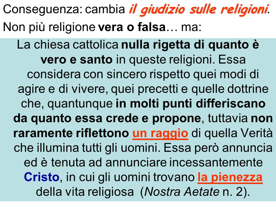 il giudizio sulle religioni Conseguenza: cambia il giudizio sulle religioni. Non più religione vera o falsa… ma: La chiesa cattolica nulla rigetta di