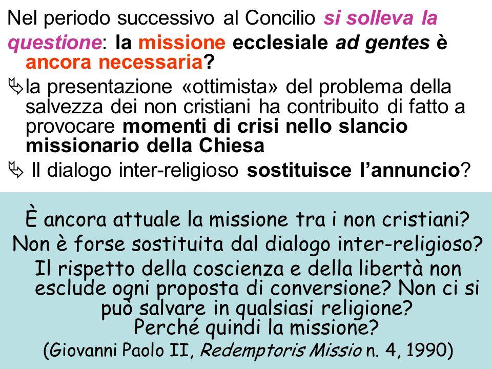 Nel periodo successivo al Concilio si solleva la questione: la missione ecclesiale ad gentes è ancora necessaria? la presentazione «ottimista» del pro