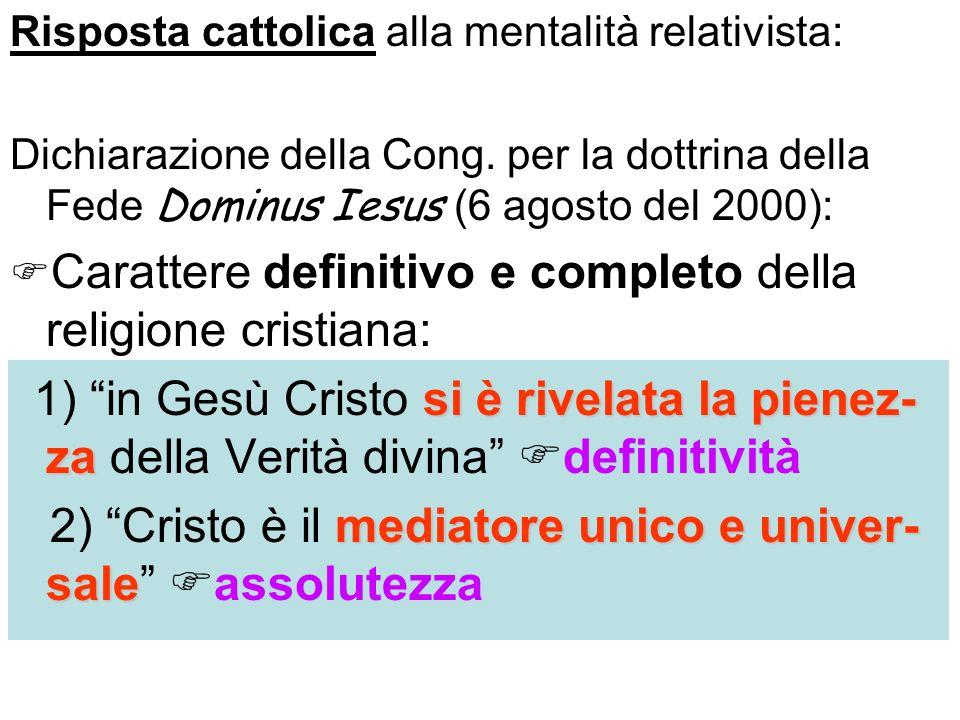 Risposta cattolica alla mentalità relativista: Dichiarazione della Cong. per la dottrina della Fede Dominus Iesus (6 agosto del 2000): Carattere defin