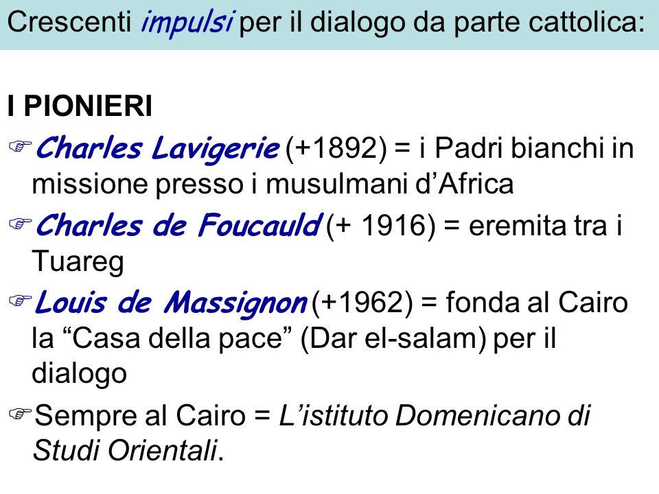 Crescenti impulsi per il dialogo da parte cattolica: I PIONIERI Charles Lavigerie (+1892) = i Padri bianchi in missione presso i musulmani dAfrica Cha