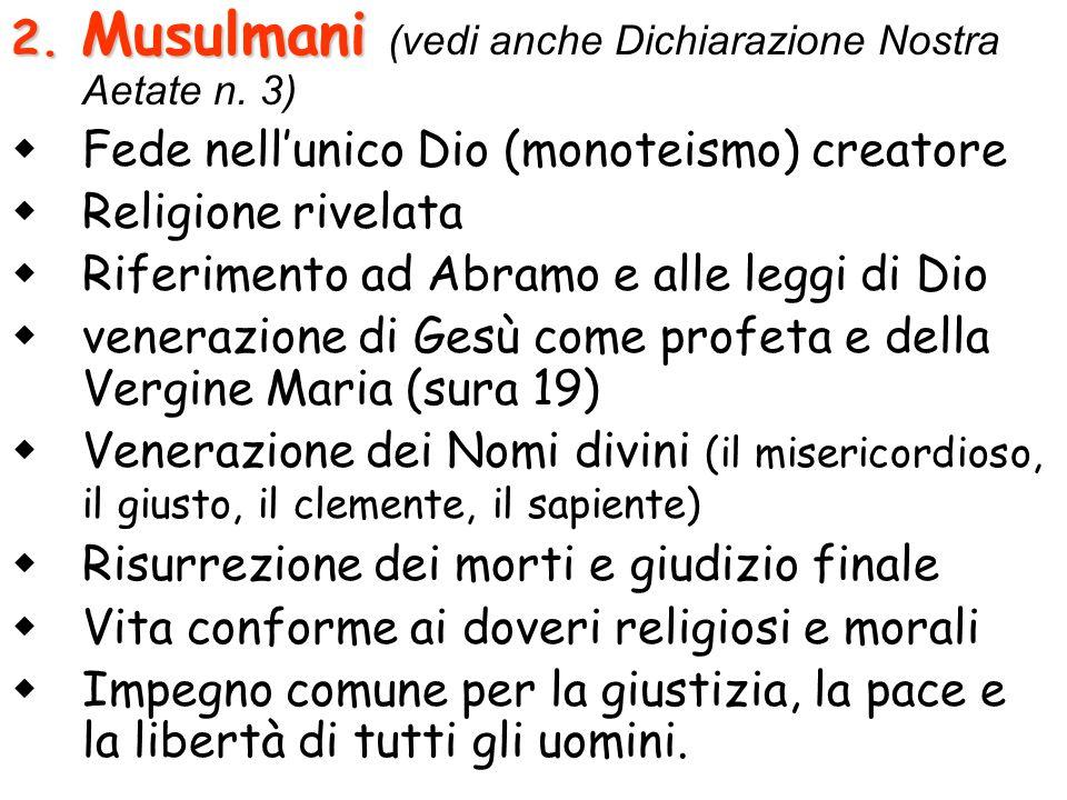 2. Musulmani 2. Musulmani (vedi anche Dichiarazione Nostra Aetate n. 3) Fede nellunico Dio (monoteismo) creatore Religione rivelata Riferimento ad Abr