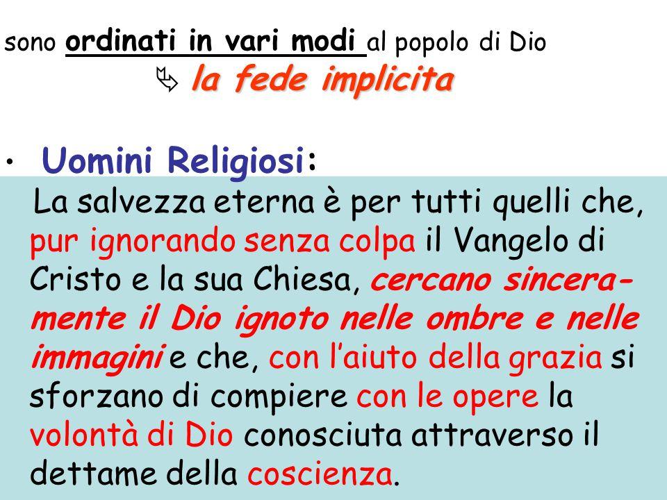 sono ordinati in vari modi al popolo di Dio la fede implicita Uomini Religiosi: La salvezza eterna è per tutti quelli che, pur ignorando senza colpa i