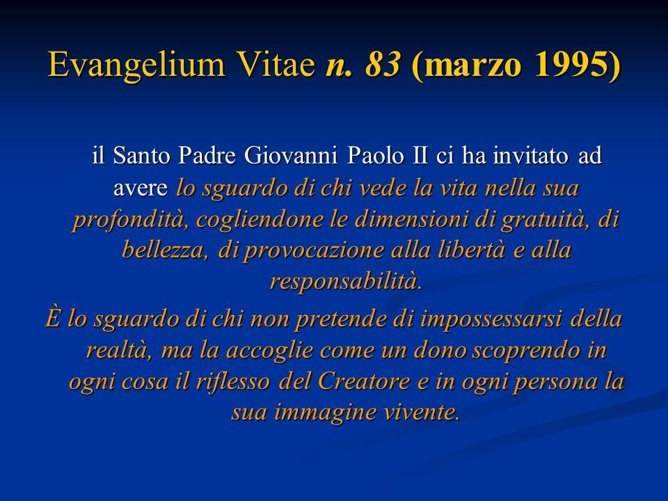 Evangelium Vitae n. 83 (marzo 1995) il Santo Padre Giovanni Paolo II ci ha invitato ad avere lo sguardo di chi vede la vita nella sua profondità, cogl