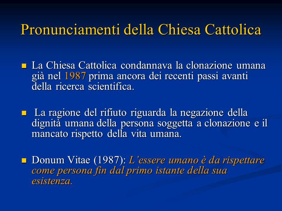 Pronunciamenti della Chiesa Cattolica La Chiesa Cattolica condannava la clonazione umana già nel 1987 prima ancora dei recenti passi avanti della rice