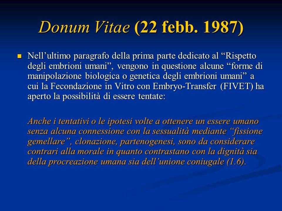 Donum Vitae (22 febb. 1987) Nellultimo paragrafo della prima parte dedicato al Rispetto degli embrioni umani, vengono in questione alcune forme di man
