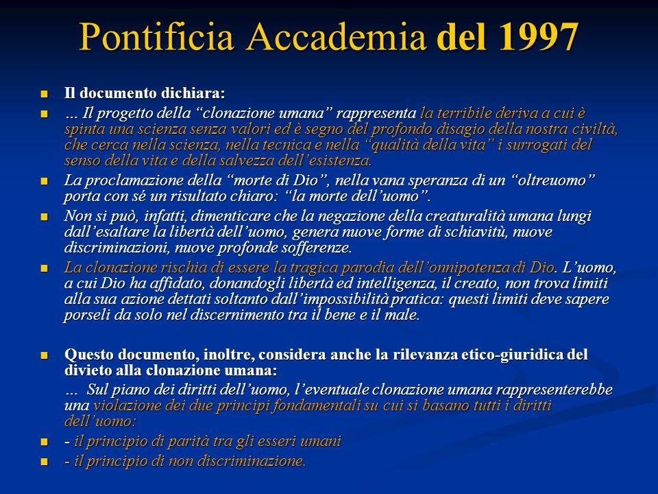 Pontificia Accademia del 1997 Il documento dichiara: Il documento dichiara: … Il progetto della clonazione umana rappresenta la terribile deriva a cui