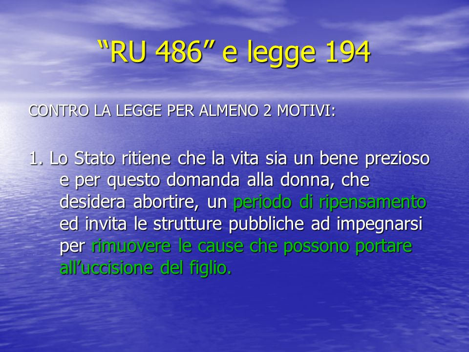RU 486 e legge 194 CONTRO LA LEGGE PER ALMENO 2 MOTIVI: 1.