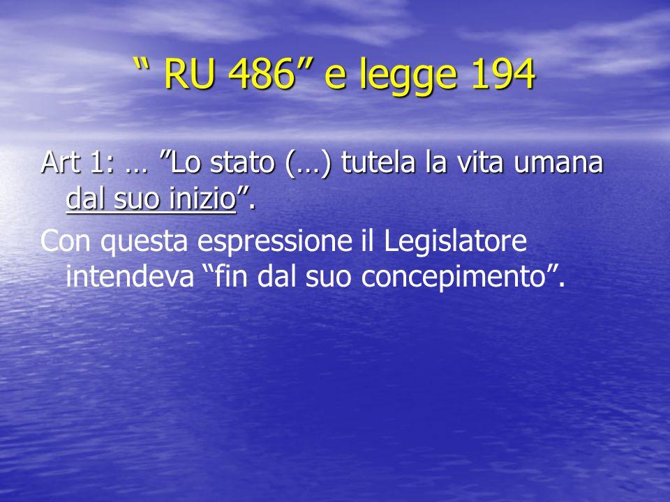 RU 486 e legge 194 RU 486 e legge 194 Art 1: … Lo stato (…) tutela la vita umana dal suo inizio.