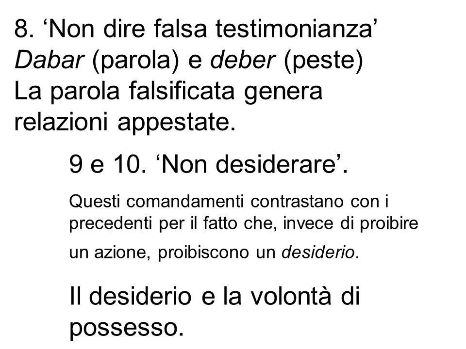 8. Non dire falsa testimonianza Dabar (parola) e deber (peste) La parola falsificata genera relazioni appestate. 9 e 10. Non desiderare. Questi comand
